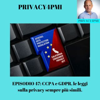 EPISODIO 47: CCPA e GDPR, le leggi sulla privacy sempre più simili.