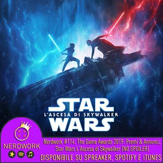 Nerdwork #114 - Star Wars IX: L'Ascesa di Skywalker (RECE NON SPOILER), Game Awards 2019: Premi&Annunci