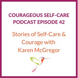 Stories of Self-Care and Courage with Karen McGregor
