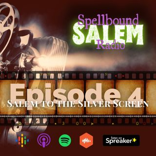 E4: Salem to the Silver Screen