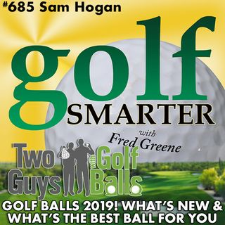 Golf Balls 2019! What's New & What's the Best for You featuring Sam Hogan