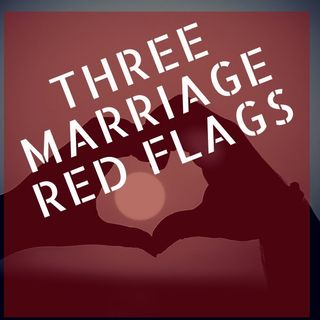 3 Marriage Red Flags