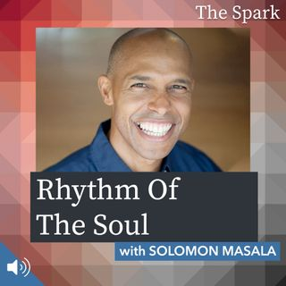 The Spark 062: Rhythm of the Soul with Solomon Masala