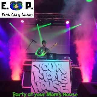 Earth Oddity 63: Party at your Mom's House