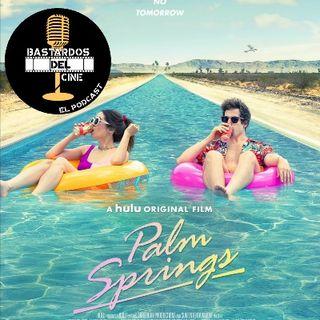 Palm Springs- Bastardos del Cine: El Podcast (S1E2)