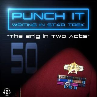 Punch It 50 - The Brig in Two Acts