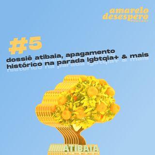 #5 Dossiê Atibaia, apagamento histórico na parada LGBTQIA+ & mais