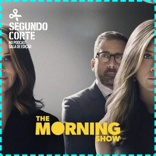 Segundo Corte #004 | The Morning Show