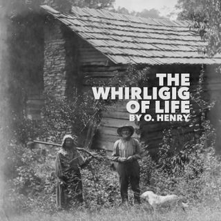The Whirligig of Life by O. Henry
