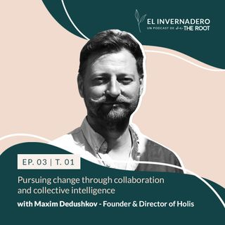 Pursuing change through collaboration and collective intelligence with Maxim Dedushkov of Holis