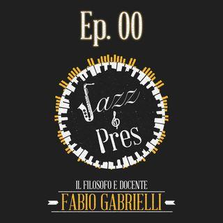 Jazz & Pres - Ep. 00 - Fabio Gabrielli, filosofo