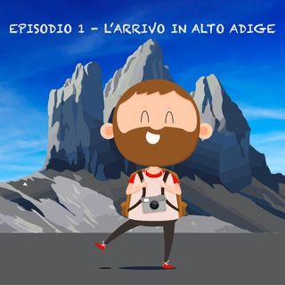 Ep. 1 - L'arrivo in Alto Adige