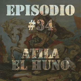 Episodio #34 - Atila el Huno