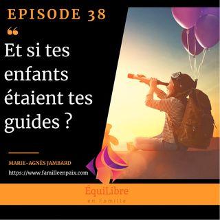 Episode 38 - Et si tes enfants étaient tes guides ?