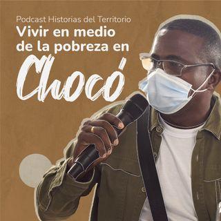 Vivir en medio de la pobreza en Chocó