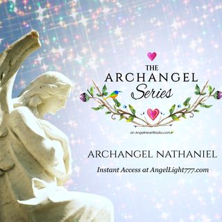 Archangel Nathaniel - The Lightworkers Angel. The Archangel Series