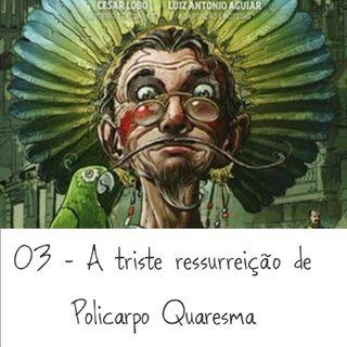 03 - A triste ressurreição de Policarpo Quaresma