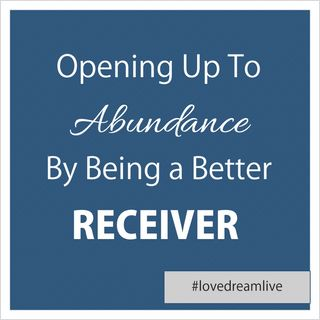 Opening Up To Abundance By Being a Better Receiver