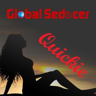 Global Seducer Quickie Podcast