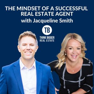 The Mindset of a Successful Real Estate Agent | Jacqueline Smith