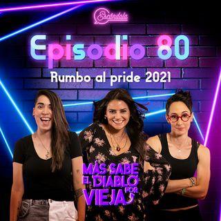 Ep 80Rumbo al pride 2021