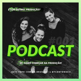 Como começar na Produção! - Podcast É Isso Mesmo Produção? #001