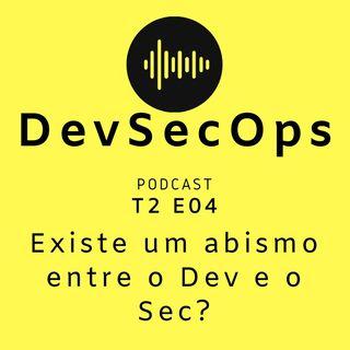 #04 - Existe um abismo entre o Dev e o Sec?