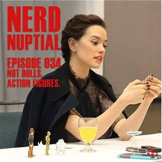 Episode 034 - Not Dolls. Action Figures.