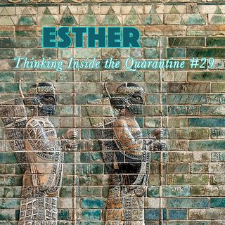 Esther (Thinking Inside the Quarantine #29)