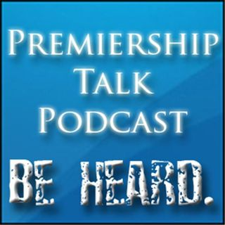 Premiership Talk Podcast: Episode 23