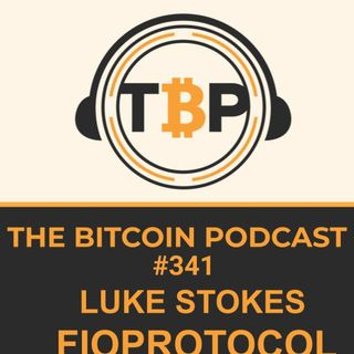 The Bitcoin Podcast #341- Luke Stokes FIOProtocol