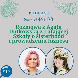 #17 Rozmowa z Agatą Dutkowską z Latającej Szkoły o sisterhood i prowadzeniu biznesu
