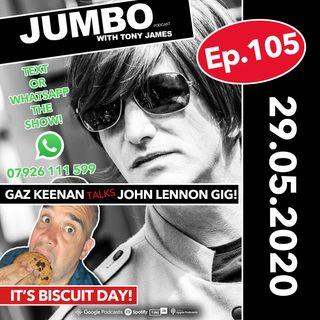 Jumbo Ep:105 -  29-05-20 - Gaz Keenan Talks John Lennon Tribute Gig