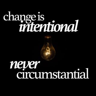 Change is intentional, Never circumstantial | Episode 5