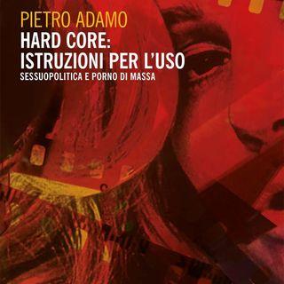 """Pietro Adamo """"Hard core: istruzioni per l'uso"""""""