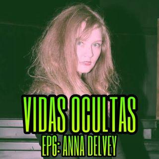 E06: ANNA DELVEY