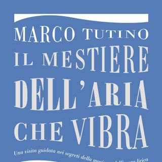 """Marco Tutino """"Il mestiere dell'aria che vibra"""""""