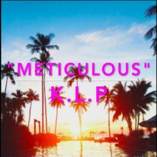 """""""Meticulous""""-K.L.P"""