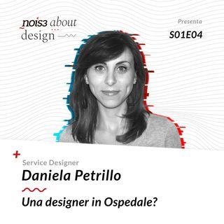 S1E4 - Daniela Petrillo - Una designer in Ospedale?