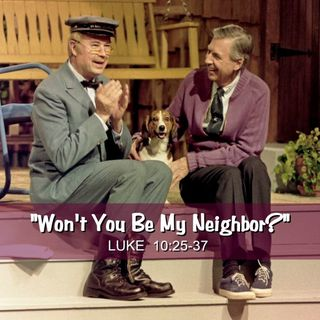 "5-24-20  MESSAGE - ""Won't You Be My Neighbor?"""