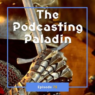 FC 075: The Podcasting Paladin