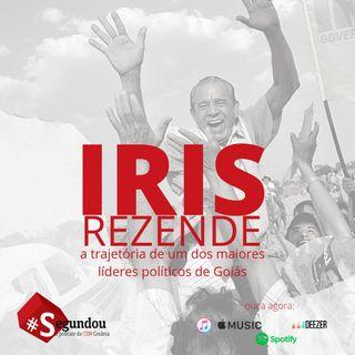 Segundou #52 - Iris Rezende:  a trajetória de um dos maiores líderes políticos de Goiás
