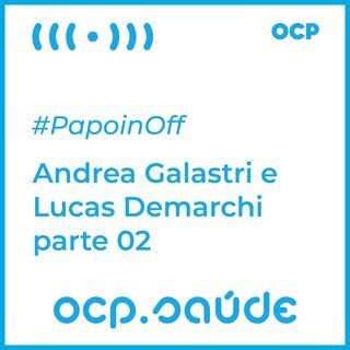 #PapoinOff com Andrea Galastri e Lucas Demarchi parte 02