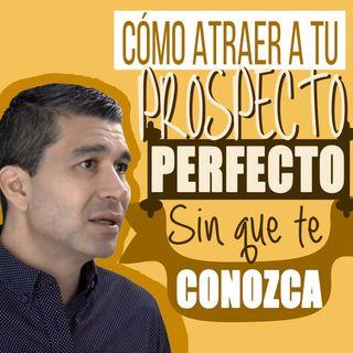 Cómo Atraer a tu Prospecto Perfecto [aunque nadie te conozca… aún]