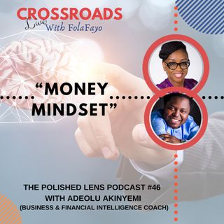 46: Money Mindset With Adeolu Akinyemi (CrossRoads Live)