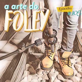 Troca o Disco #105: A arte do foley