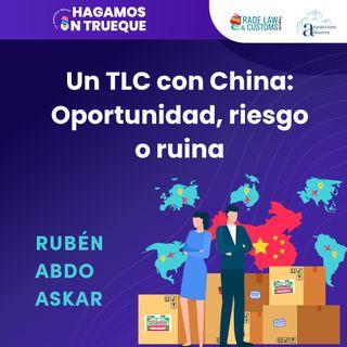 EP27. Un TLC con China: oportunidad, riesgo o ruina  ⋅ Con Rubén Askar Camacho