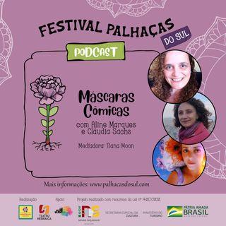 Máscaras Cômicas, com Cláudia Sachs e Aline Marques e mediação de Tiana Moon
