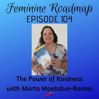 FR Ep 104: The Power of Kindness with Marta Montalvo-Ramos