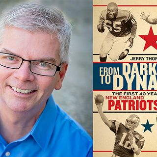 """Sports of All Sorts: Author of Jerry Thornton """"From Darkness to Dynasty: The First 40 Years of the New England Patriots"""""""